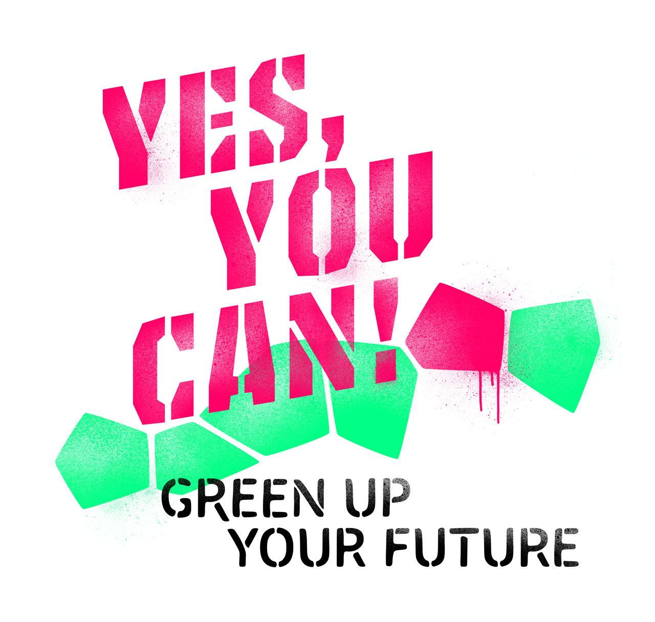 YES, YES YOU CAN! GREEN UP YOUR FUTURE